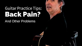 Guitar Practice Tips: Back Pain & Problems While Learning And Playing Guitar