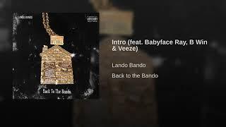 Intro Feat Babyface Ray, B WiN & Veeze (Lando Bando's Back To The Bando)