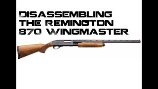 Remington 870, Full disassembly