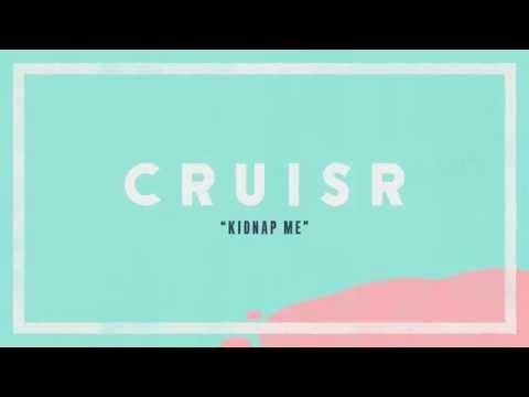 CRUISR - Kidnap Me Audio Stream