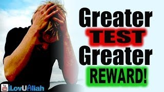 Greater Test, Greater Reward!| Mufti Menk