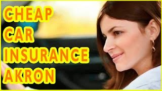 Cheap Car Insurance Companies Akron, Ohio. How To Get Cheap Car Insurance in Akron