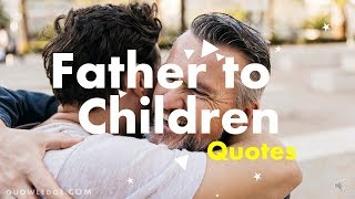 Father to Children Quotes and Messages
