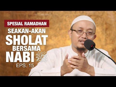 Kajian Ramadhan : Seakan-akan Sholat Bersama Nabi, Eps.15 - Ustadz Aris Munandar, MPI
