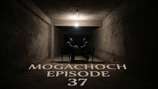 Mogachoch - Episode 37