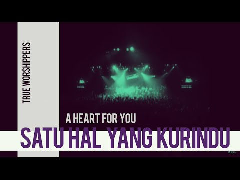 Lagu True Worshipers - Satu Hal Yang Kurindu - A Heart For You