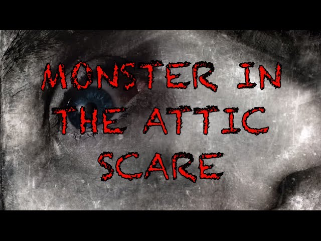 Monster In The Attic Scare (The Beast)