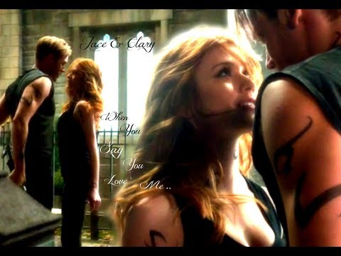 Jace & Clary ~ When You Say You Love Me