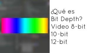 ¿Qué son 8-bit, 10-bit, 12-bit en Video? Todo sobre Bit Depth