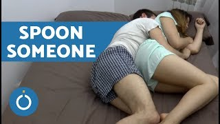 How to Spoon Someone Properly