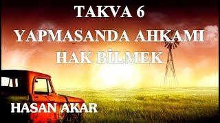 Hasan Akar - Takva 6 - Yapmasanda Ahkamı Hak Bilmek
