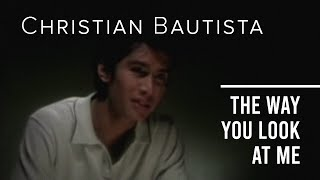 Watch Christian Bautista The Way You Look At Me video