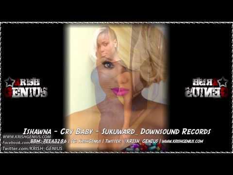 Ishawna – Cry Baby – September 2014   Reggae, Dancehall, Bashment