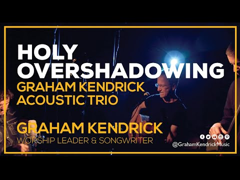 Graham Kendrick - Holy Overshadowing (Acoustic Trio Sessions) featuring Ben Trigg