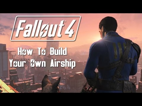 Fallout 4 How To Build Your Own Airship