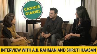 A.R. Rahman and Shruti Haasan Interview with Anupama Chopra | Cannes Film Festival 2017