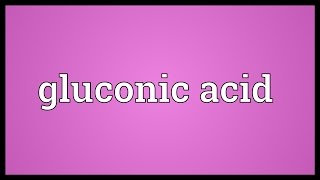Gluconic acid Meaning