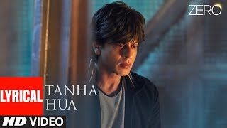 ZERO: Tanha Hua Lyrical Video | Shah Rukh Khan, Anushka Sharma  | Jyoti N, Rahat Fateh Ali Khan