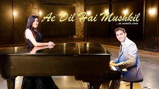Ae Dil Hai Mushkil (Acoustic Cover) - Aakash Gandhi (ft. Jonita Gandhi)