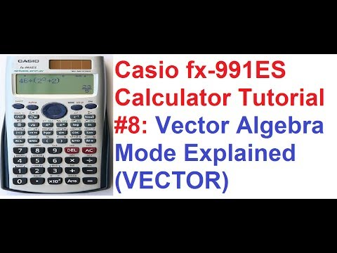 Casio fx-991ES Calculator Tutorial #8: Vector Algebra Mode Explained