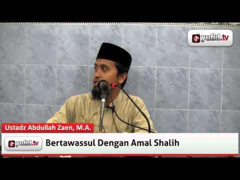 Pengajian Agama: Bertawassul Dengan Amal Shalih - Ustadz Abdullah Zaen