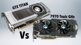 NVIDIA GTX Titan vs Sapphire AMD Toxic HD 7970 GHz Edition!