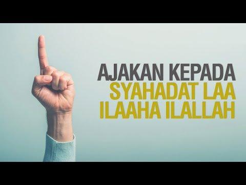 Ajakan kepada Syahadat - Ustadz Khairullah Anwar Luthfi, Lc