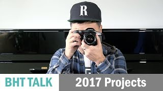 BHT Talk: Upcoming Videos and Projects for 2017