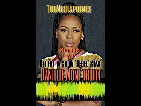 TheMediaPrince.com PRESENTS..Conversations with Danielle Moné Truitt (Star of BET hit show 'Rebel')