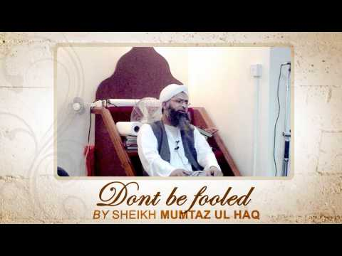 Don't be fooled- Talk by Sheikh Mumtaz Ul Haq 1/2