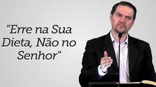"""""""Erre na Sua Dieta, Não no Senhor"""" - Sérgio Lima"""