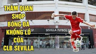 Đỗ Kim Phúc thử thách thăm quan shop bóng đá khổng lồ tại svđ của Sevilla - DKP Việt Nam