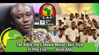 The Black Stars Should Revise Their Style Of Play Else.........Anim Addo