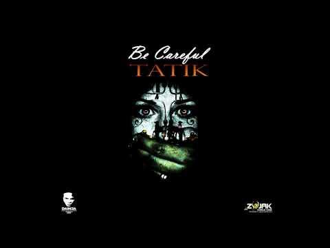 TATIK - BE CAREFUL (DEEP MEDZ RIDDIM)