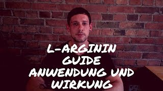 L-Arginin Guide - Anwendung und Wirkung
