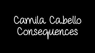 Camila Cabello - Consequences Lyrics