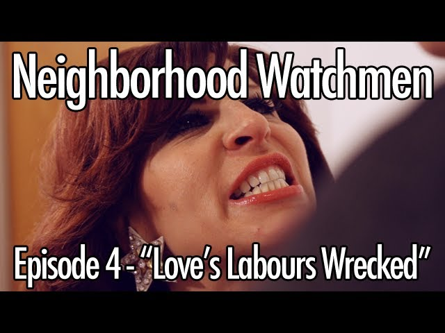 Love's Labours Wrecked (Neighborhood Watchmen Episode 4 Season 1)