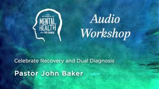 Celebrate Recovery and Dual Diagnosis - Pastor John Baker