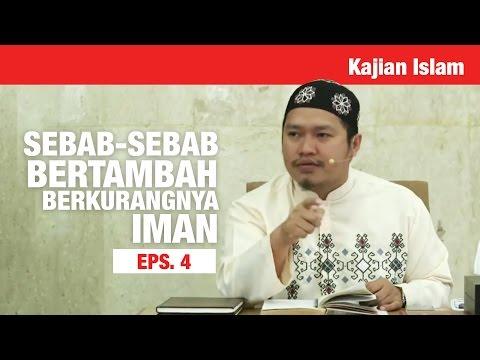Kajian Islam: Sebab Sebab Bertambah Dan Berkurangnya Iman # 4 - Ustadz Khairullah, Lc