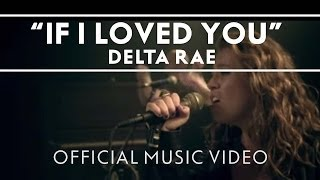 Watch Delta Rae If I Loved You Ft Lindsey Buckingham video