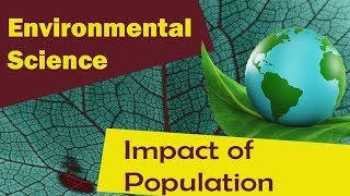 Factors Effecting Environment- Population Growth   Impact of Population Growth  