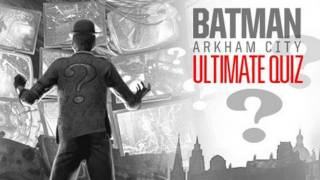 Batman: Arkham City - Ultimate Quiz