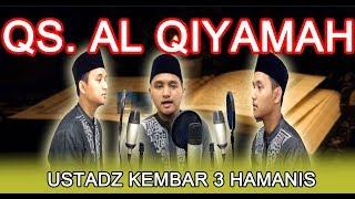 Murottal Surat Al Qiyamah oleh Ustadz Kembar 3 Hamanis