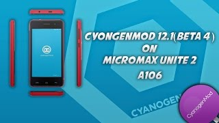 Installing Cynogenmod 12.1 on  Micromax Unite 2 A106..!!
