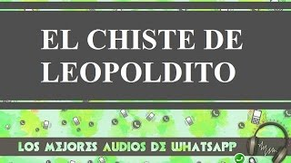 El Chiste De Leopoldito - Conversaciones De Whatsapp - Los Mejores Audios Y Videos De Whatsapp