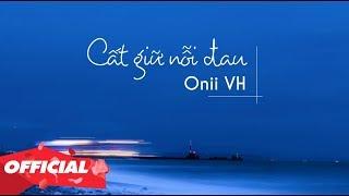 CẤT GIỮ NỖI ĐAU - Onii VH (OFFICIAL LYRIC VIDEO)