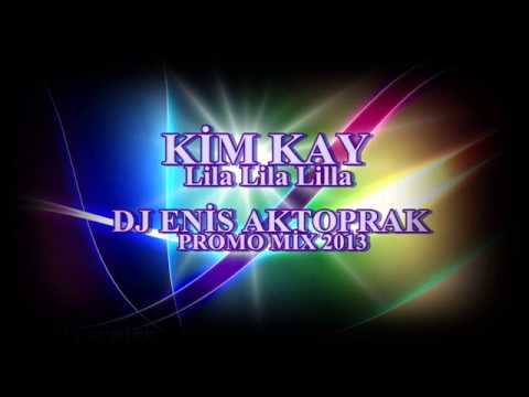 Kim Kay-Lila Lila Lilla (DjEnis AKTOPRAK Promo Mix 2013)
