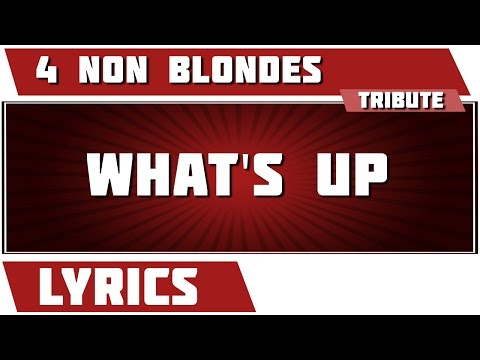 What's Up - 4 Non Blondes tribute - Lyrics