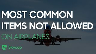 #SkycopTips – items not allowed to be taken aboard