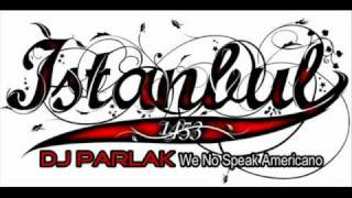 DJ PARLAK - We No Speak Americano ( Istanbul Remix )